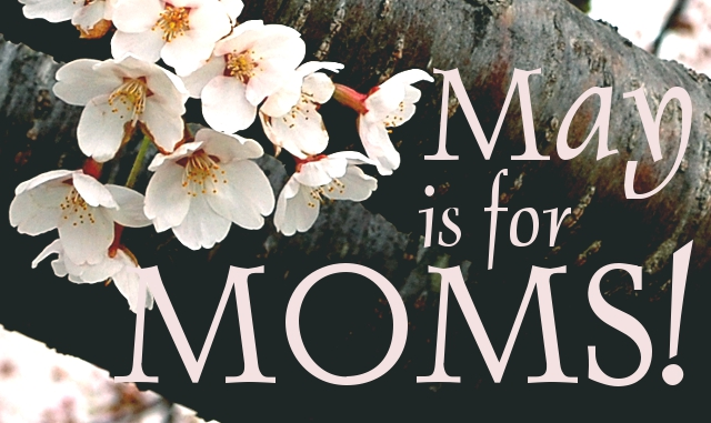 May is for Moms!